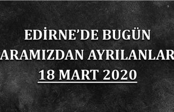 Edirne'de bugün aramızdan ayrılanlar 18.03.2020