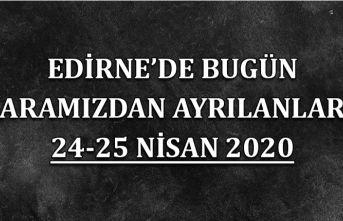 Edirne'de bugün aramızdan ayrılanlar 24-25 Nisan 2020
