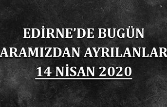 Edirne'de bugün aramızdan ayrılanlar 14 Nisan 2020