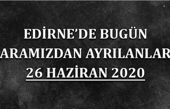 Edirne'de bugün aramızdan ayrılanlar 26 Haziran 2020