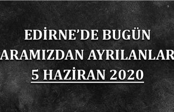 Edirne'de bugün aramızdan ayrılanlar 5 Haziran 2020