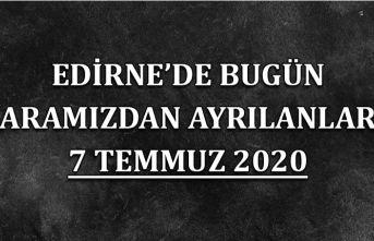 Edirne'de bugün aramızdan ayrılanlar 7 Temmuz 2020
