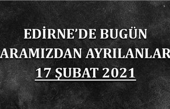 Edirne'de aramızdan ayrılanlar 17 Şubat 2021