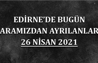 Edirne'de aramızdan ayrılanlar 26 Nisan 2021