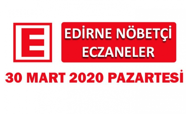Edirne Nöbetçi Eczaneler 30 Mart 2020 Pazartesi
