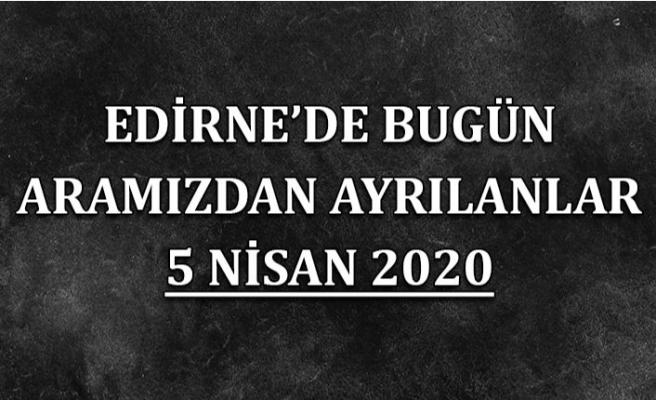 Edirne'de bugün aramızdan ayrılanlar 05.04.2020