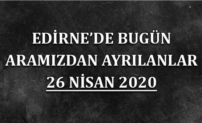 Edirne'de bugün aramızdan ayrılanlar 26 Nisan 2020