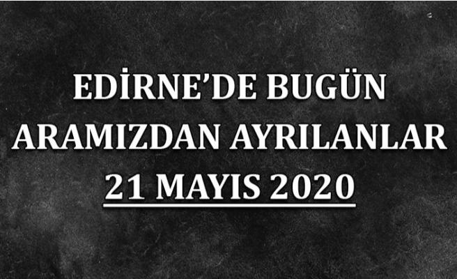 Edirne'de bugün aramızdan ayrılanlar 21 Mayıs 2020