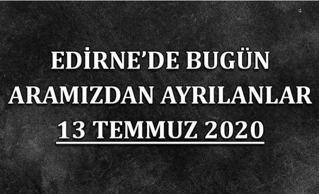 Edirne'de bugün aramızdan ayrılanlar 13 Temmuz 2020