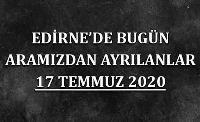 Edirne'de bugün aramızdan ayrılanlar 17 Temmuz 2020