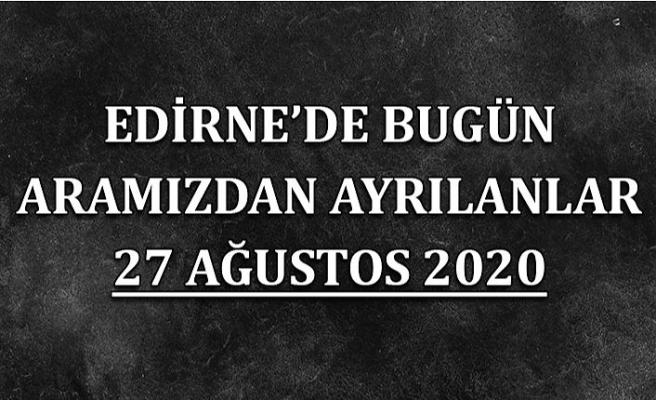 Edirne'de bugün aramızdan ayrılanlar 27 Ağustos 2020