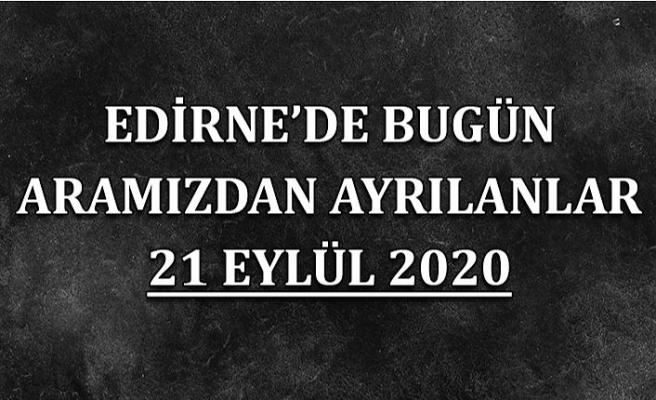 Edirne'de bugün aramızdan ayrılanlar 21 Eylül 2020