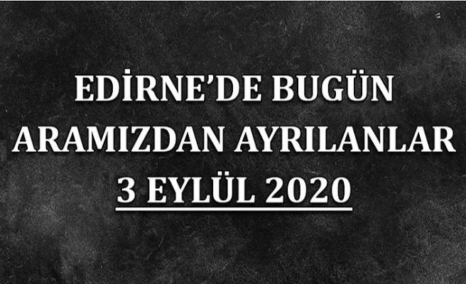 Edirne'de bugün aramızdan ayrılanlar 3 Eylül 2020