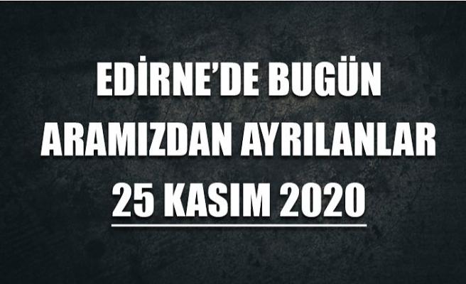 Edirne'de bugün aramızdan ayrılanlar 25 Kasım 2020