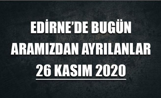 Edirne'de bugün aramızdan ayrılanlar 26 Kasım 2020