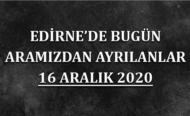 Edirne'de bugün aramızdan ayrılanlar 16 Aralık 2020