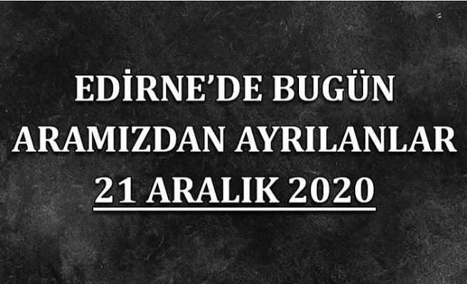 Edirne'de bugün aramızdan ayrılanlar 21 Aralık 2020