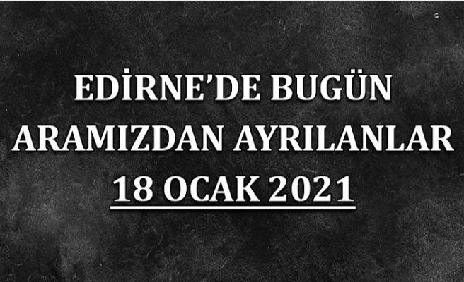 Edirne'de aramızdan ayrılanlar 18 Ocak 2021