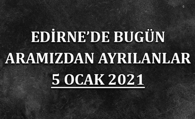 Edirne'de aramızdan ayrılanlar 5 Ocak 2021