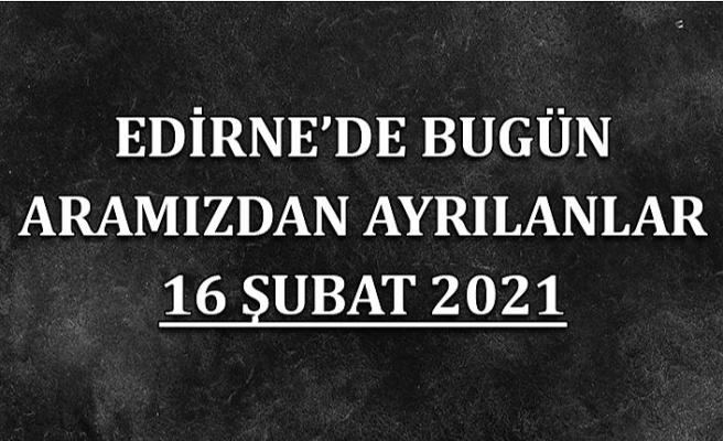 Edirne'de aramızdan ayrılanlar 16 Şubat 2021