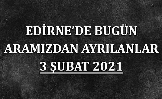 Edirne'de aramızdan ayrılanlar 3 Şubat 2021