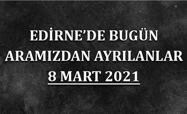 Edirne'de aramızdan ayrılanlar 8 Mart 2021