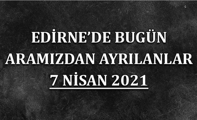 Edirne'de aramızdan ayrılanlar 7 Nisan 2021
