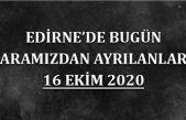 Edirne'de bugün aramızdan ayrılanlar 16 Ekim 2020