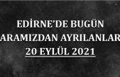 Edirne'de bugün aramızdan ayrılanlar 20 Eylül 2021