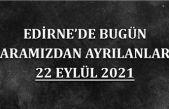 Edirne'de bugün aramızdan ayrılanlar 22 Eylül 2021