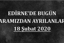 Edirne'de bugün aramızdan ayrılanlar 18.02.2020