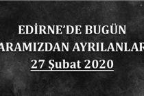 Edirne'de bugün aramızdan ayrılanlar 27.02.2020