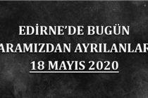 Edirne'de bugün aramızdan ayrılanlar 18 Mayıs 2020