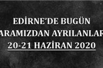 Edirne'de bugün aramızdan ayrılanlar 21 Haziran 2020