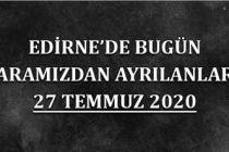 Edirne'de bugün aramızdan ayrılanlar 27 Temmuz 2020