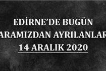 Edirne'de bugün aramızdan ayrılanlar 14 Aralık 2020
