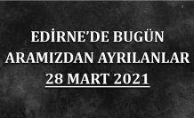 Edirne'de aramızdan ayrılanlar 28 Mart 2021