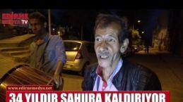34 YILDIR EDİRNE'LİLERİ SAHURA KALDIRIYOR