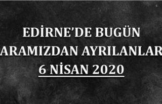 Edirne'de bugün aramızdan ayrılanlar 06.04.2020