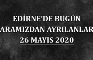 Edirne'de bugün aramızdan ayrılanlar 26 Mayıs...