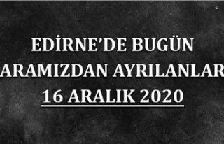 Edirne'de bugün aramızdan ayrılanlar 16 Aralık...