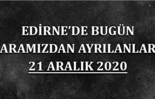 Edirne'de bugün aramızdan ayrılanlar 21 Aralık...