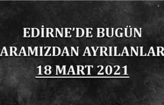 Edirne'de aramızdan ayrılanlar 18 Mart 2021