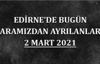 Edirne'de aramızdan ayrılanlar 2 Mart 2021