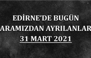 Edirne'de aramızdan ayrılanlar 31 Mart 2021