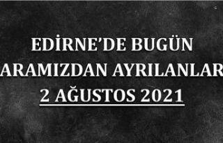 Edirne'de aramızdan ayrılanlar 2 Ağustos 2021