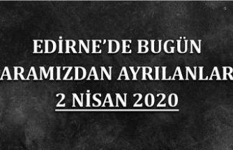 Edirne'de bugün aramızdan ayrılanlar 02.04.2020