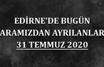 Edirne'de bugün aramızdan ayrılanlar 31 Temmuz 2020