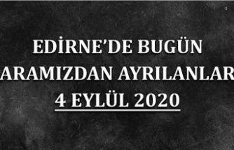 Edirne'de bugün aramızdan ayrılanlar 4 Eylül 2020