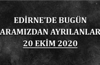 Edirne'de bugün aramızdan ayrılanlar 20 Ekim 2020